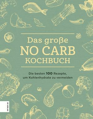¬Das¬ große No Carb-Kochbuch