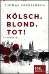 Vergrößerte Darstellung Cover: Kölsch. Blond. Tot!. Externe Website (neues Fenster)