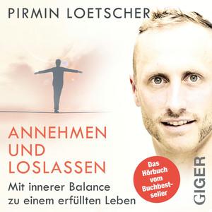 Annehmen und Loslassen - Das Hörbuch