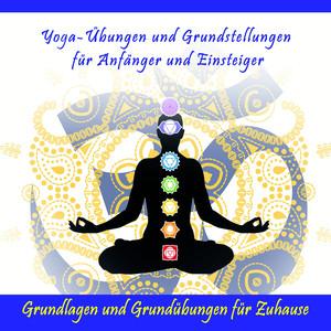 Yoga-Übungen und Grundstellungen für Anfänger und Einsteiger / Grundlagen und Grundübungen für Zuhause