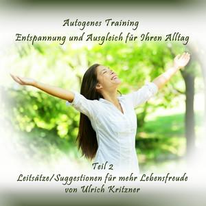 Autogenes Training Entspannung und Ausgleich für Ihren Alltag - Teil 2 Leitsätze/Suggestionen für mehr Lebensfreude