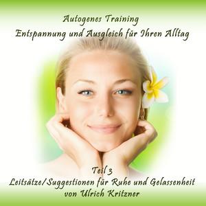 Autogenes Training Entspannung und Ausgleich für Ihren Alltag - Teil 3 Leitsätze/Suggestionen für Ruhe und Gelassenheit