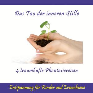 Das Tao der inneren Stille / Entspannung für Kinder und Erwachsene / 4 traumhafte Phantasiereisen