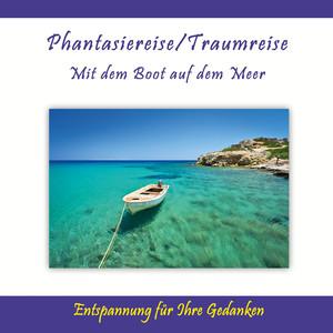 Phantasiereise / Traumreise - Mit dem Boot auf dem Meer / Entspannung für Ihre Gedanken