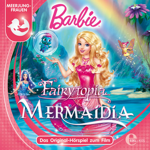 Barbie Fairytopia: Mermaidia (Das Original-Hörspiel zum Film)