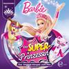 Barbie in: Die Superprinzessin (Das Original-Hörspiel zum Film)