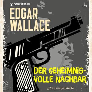 Edgar Wallace und der Fall: Der geheimnisvolle Nachbar