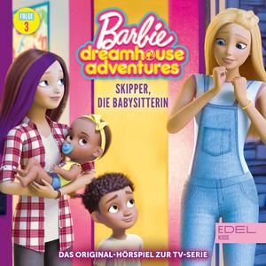Dreamhouse Adventures - Skipper, die Babysitterin / DJ Daisy