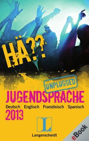 Hä?? Jugendsprache unplugged 2013