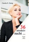 36, attraktiv, sucht...