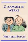 Wilhelm Busch - Gesammelte Werke