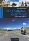 Fahr Far Away: Mit dem Fahrrad von Alaska bis Feuerland