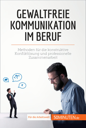 Gewaltfreie Kommunikation im Beruf