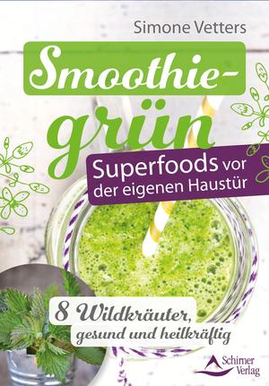 Smoothiegrün - Superfoods vor der eigenen Haustür