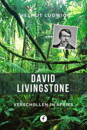 David Livingstone - Verschollen in Afrika