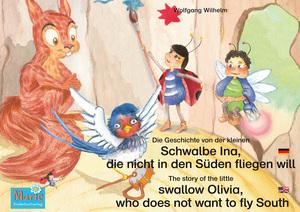 Die Geschichte von der kleinen Schwalbe Ina, die nicht in den Sünden fliegen will. Deutsch-Englisch. / The story of the little swallow Olivia, who does not want to fly South. German-English.