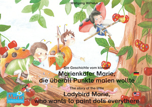 Die Geschichte vom kleinen Marienkäfer Marie, die überall Punkte malen wollte. Deutsch-Englisch / The story of the little Ladybird Marie, who wants to paint dots everythere. German-English