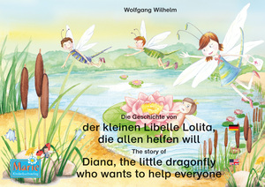 Die Geschichte von der kleinen Libelle Lolita, die allen helfen will. Deutsch-Englisch. / The story of Diana, the little dragonfly who wants to help everyone. German-English.