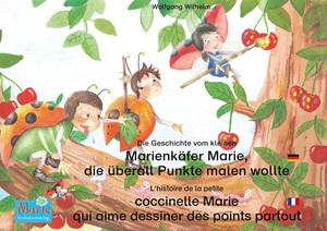 Die Geschichte vom kleinen Marienkäfer Marie, die überall Punkte malen wollte. Deutsch-Französisch. / L'histoire de la petite coccinelle Marie qui aime dessiner des points partout. Allemand-Francais.