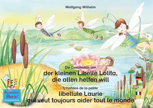Die Geschichte von der kleinen Libelle Lolita, die allen helfen will. Deutsch-Französisch. / L'histoire de la petite libellule Laurie qui veut toujours aider tout le monde. Allemand-Francais.