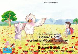 Die Geschichte vom kleinen Bussard Horst, der keine Mäuse fangen will. Deutsch-Französisch. / L'histoire du petit Busard Benoît qui ne veut pas attraper de souris. Allemand-Francais.