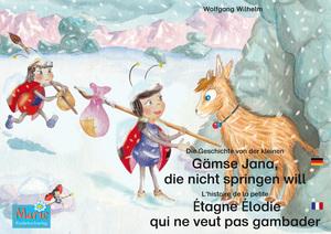 Die Geschichte von der kleinen Gämse Jana, die nicht springen will. Deutsch-Französisch. / L'histoire de la petite Étagne Élodie qui ne veut pas gambader. Allemand-Francais.