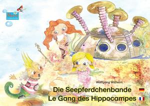 Die Seepferdchenbande. Deutsch-Französisch. / Le gang des hippocampes. allemand-francais.