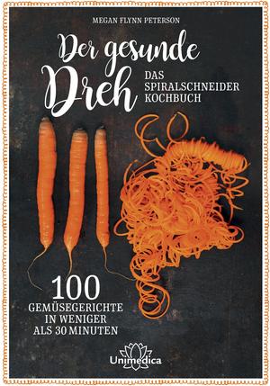 Der gesunde Dreh - Das Spiralschneider-Kochbuch