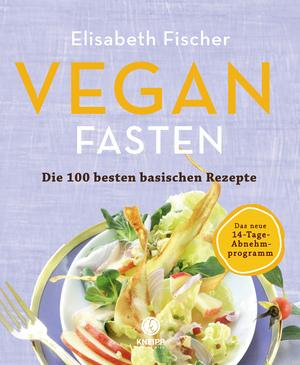 Vegan Fasten - Die 100 besten basischen Rezepte