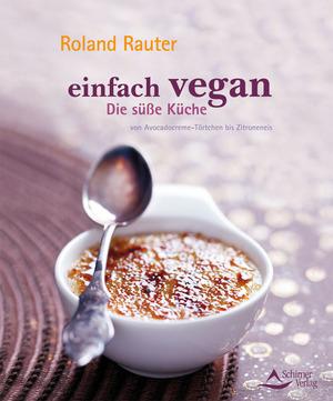 Einfach vegan - Die Süße Küche