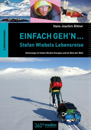 Einfach geh'n: Stefan Wiebels Lebensreise
