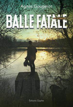 Balle fatale