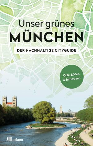 Unser grünes München - Der nachhaltige Cityguide