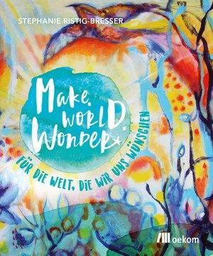 Make. World. Wonder.