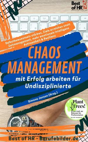 Chaos-Management - mit Erfolg arbeiten für Undisziplinierte