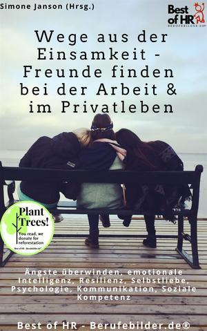 Wege aus der Einsamkeit - Freunde finden in Beruf & Privatleben