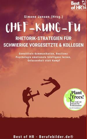Chef-Kung-Fu! Rhetorik-Strategien für schwierige Vorgesetzte & Kollegen