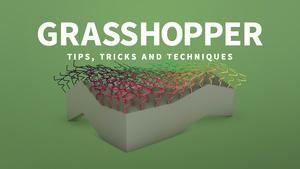 Grasshopper: Tips, Tricks, and Techniques