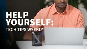 Help Yourself: Tech Tips