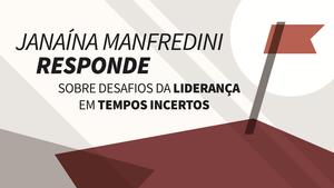 Janaína Manfredini Responde Sobre Desafios da Liderança em Tempos Incertos