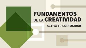 Fundamentos de la creatividad: Activa tu curiosidad