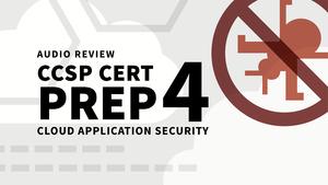 CCSP Cert Prep: 4 Cloud Application Security Audio Review