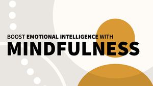 Boost Emotional Intelligence with Mindfulness