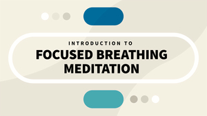 Introduction to Focused Breathing Meditation