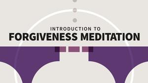 Introduction to Forgiveness Meditation