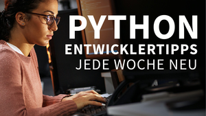 Python-Entwicklertipps: Jede Woche neu