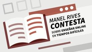 Manel Rives contesta sobre enseñar online en tiempos difíciles