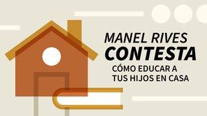 Manel Rives contesta sobre cómo educar a tus hijos en casa