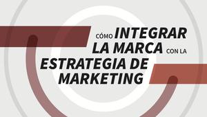 Cómo integrar la marca con la estrategia de marketing