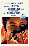 Wie ich die Prinzessin von Sansibar suchte und dabei mal kurz am Klimimanscharo vorbeikam